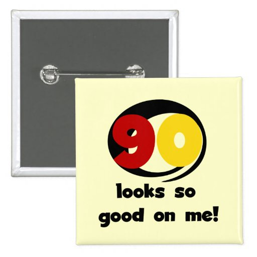 90 Looks So Good On Me T-shirts and Gifts Pinback Buttons