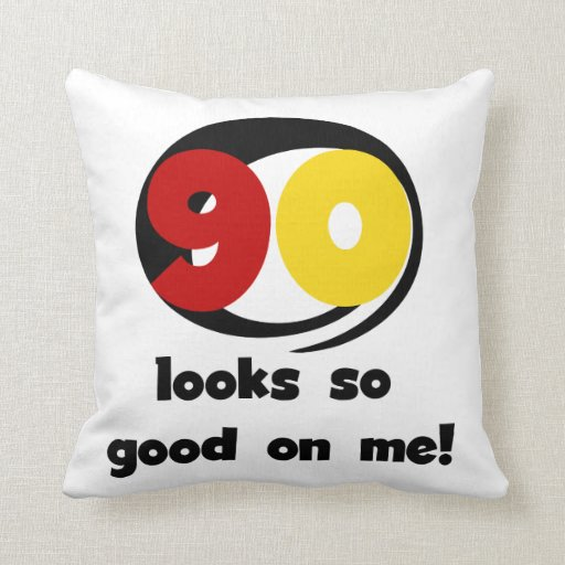 90 Looks So Good On Me T-shirts and Gifts Throw Pillows