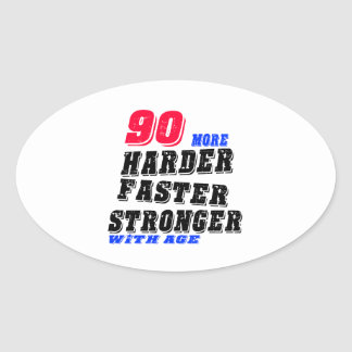 90 More Harder Faster Stronger With Age Oval Sticker