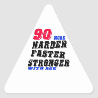 90 More Harder Faster Stronger With Age Triangle Sticker