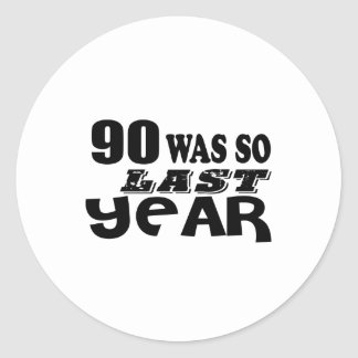 90 So Was So Last Year Birthday Designs Classic Round Sticker