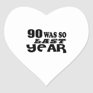 90 So Was So Last Year Birthday Designs Heart Sticker