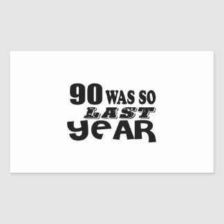 90 So Was So Last Year Birthday Designs Rectangular Sticker