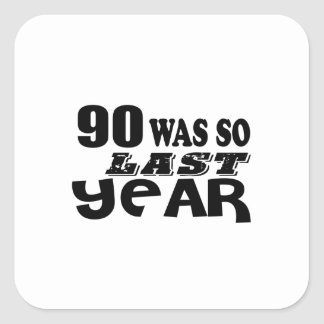 90 So Was So Last Year Birthday Designs Square Sticker