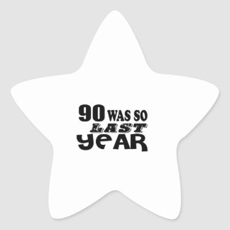 90 So Was So Last Year Birthday Designs Star Sticker