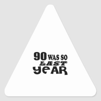 90 So Was So Last Year Birthday Designs Triangle Sticker