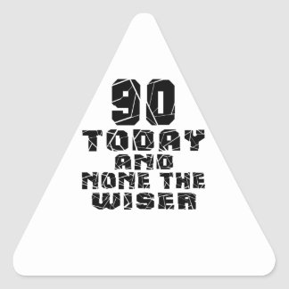 90 Today And None The Wiser Triangle Sticker