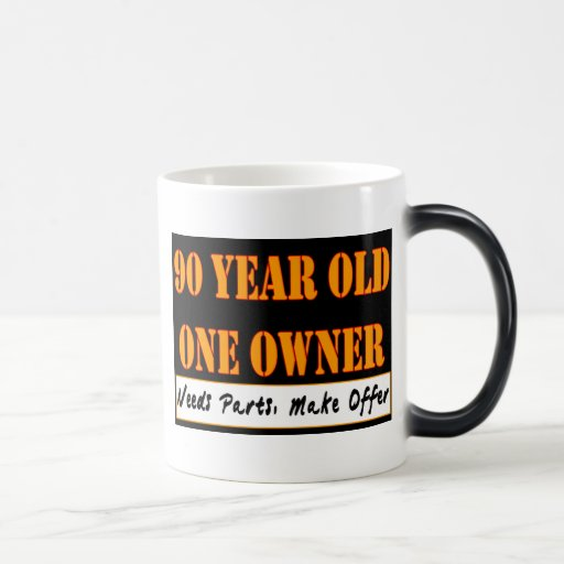 90 Year Old, One Owner - Needs Parts, Make Offer Mugs