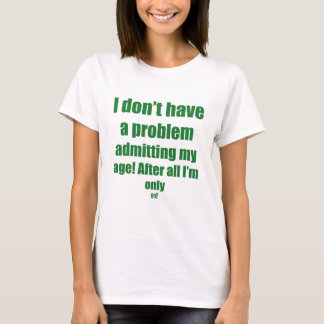 91 Admit my age T-Shirt
