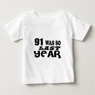 91 So Was So Last Year Birthday Designs Baby T-Shirt