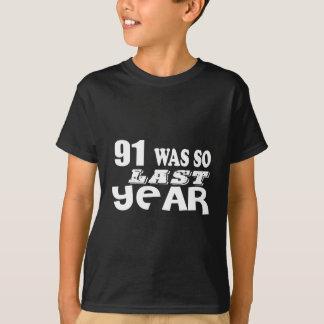 91 So Was So Last Year Birthday Designs T-Shirt