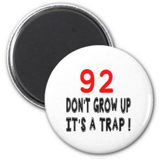 92 Don't Grow Up, It's A Trap Birthday Designs Fridge Magnet