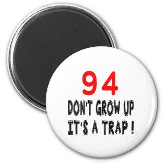 94 Don't Grow Up, It's A Trap Birthday Designs Fridge Magnet