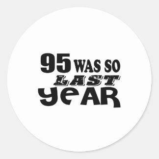 95 So Was So Last Year Birthday Designs Classic Round Sticker