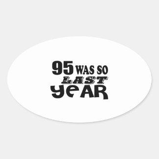 95 So Was So Last Year Birthday Designs Oval Sticker