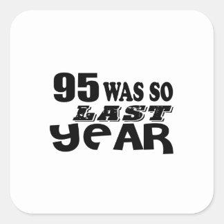 95 So Was So Last Year Birthday Designs Square Sticker