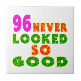 96 Never Looked So Good Birthday Designs Ceramic Tile