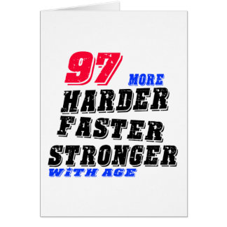 97  More Harder Faster Stronger With Age Card