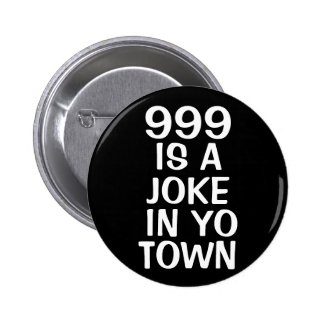 999 IS A JOKE 6 CM ROUND BADGE