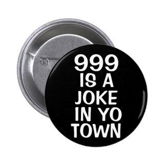 999 IS A JOKE 6 CM ROUND BADGE