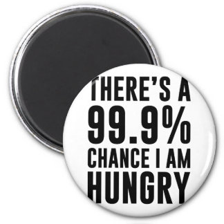 99.9 Chance I'm Hungry 6 Cm Round Magnet