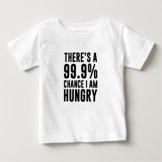 99.9 Chance I'm Hungry Baby T-Shirt