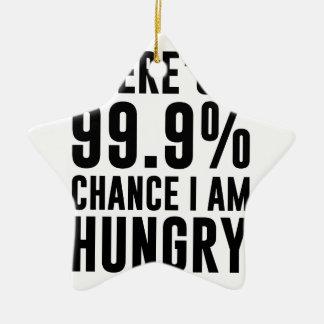 99.9 Chance I'm Hungry Ceramic Ornament