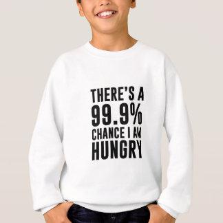 99.9 Chance I'm Hungry Sweatshirt
