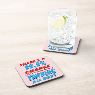 99.9% YAWNING ALL DAY (blk) Coaster