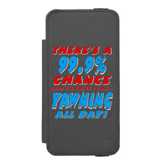 99.9% YAWNING ALL DAY (wht) Incipio Watson™ iPhone 5 Wallet Case