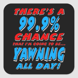 99.9% YAWNING ALL DAY (wht) Square Sticker