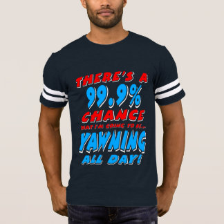 99.9% YAWNING ALL DAY (wht) T-Shirt
