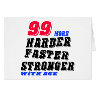 99 More Harder Faster Stronger With Age Card
