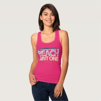 99 Problems, But a Beach Ain't One- Tank Top