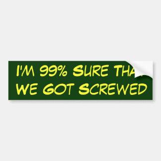 99% Sure We Got Screwed Car Bumper Sticker