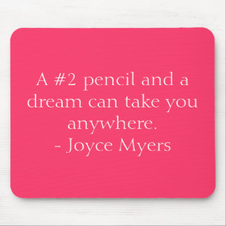 A #2 pencil and a dream can take you anywhere. ... mouse pad