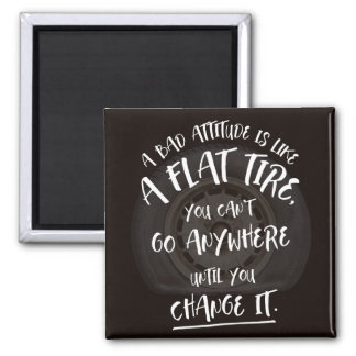 A bad attitude is like a flat tire... magnet