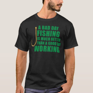 A Bad Day Fishing Is Much Better T-Shirt