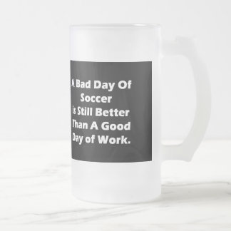 A Bad Day Of Soccer Frosted Glass Beer Mug