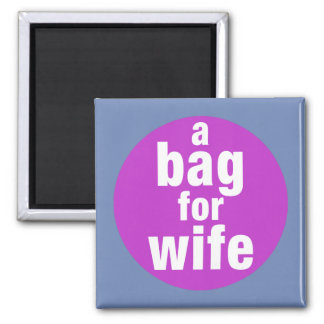A Bag For Wife Magnet