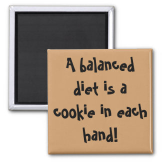 A balanced diet is a cookie in each hand! magnet