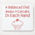 A Balanced Diet Means A Cupcake In Each Hand Mousepads