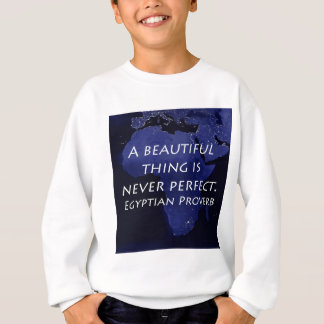 A Beautiful Thing - Egyptian Proverb Sweatshirt