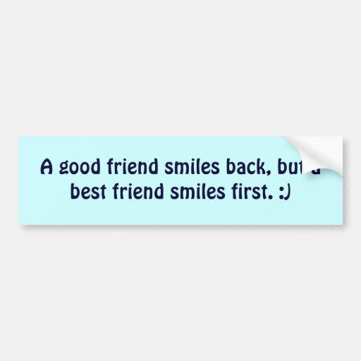 a best friend smiles first bumper stickers