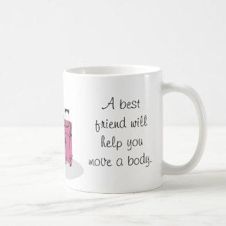 A best friend will help you hide the body coffee mug