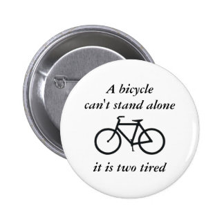 A bicycle can't stand alone, it is two tired buttons