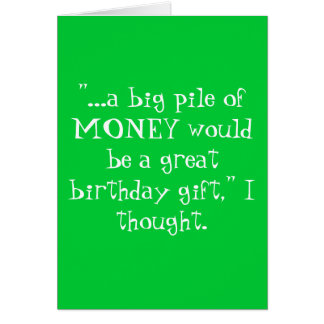 """...a big pile of MONEY would be a great birthd... Greeting Card"