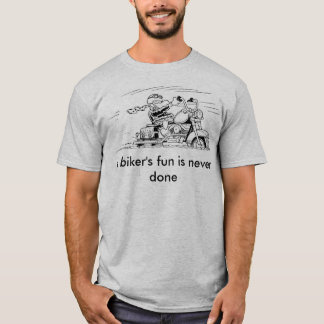 A Biker's Fun Is Never Done T Shirt