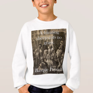 A Bleating Sheep Eats - Basque Proverb Sweatshirt