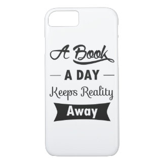 A Book A Day Keeps Reality Away iPhone 7 Case